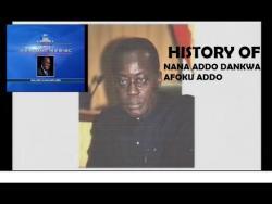 HISTORY OF NANA ADDO DANKWA AKOFU ADDO
